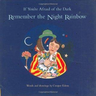 If You Are Afraid Of The Dark, Remember The Night Rainbow