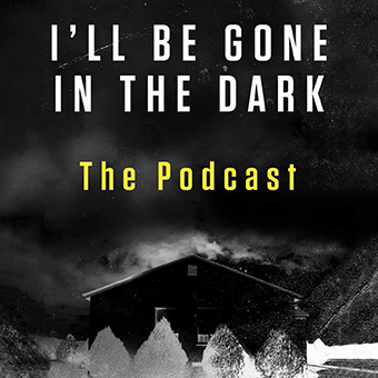 I'll Be Gone in the Dark Podcast
