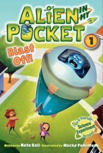 Alien in My Pocket #1: Blast Off! by Nate Ball  illustrated by Macky Pamintuan