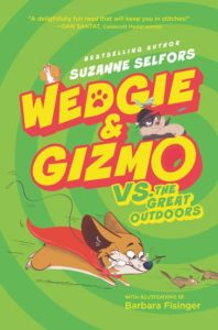 Wedgie & Gizmo vs. the Great Outdoors by Suzanne Selfors illustrated by Barbara Fisinger