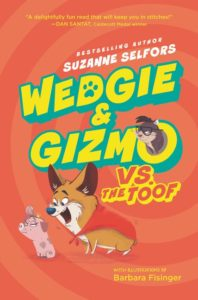Wedgie & Gizmo vs. the Toof by Suzanne Selfors illustrated by Barbara Fisinger
