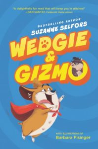 Wedgie & Gizmo by Suzanne Selfors illustrated by Barbara Fisinger