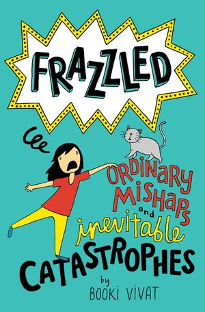 Frazzled: Ordinary Mishaps and Inevitable Catastrophes by Booki Vivat