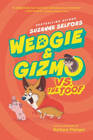 Wedgie & Gizmo vs. The Toof by Suzanne Selfors, illustrated by Barbara Fisinger