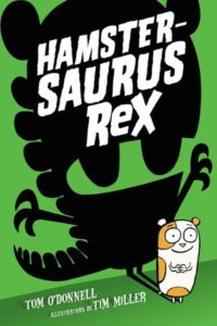 Hamstersaurus Rex by Tom O'Donnell, illustrated by Tim Miller