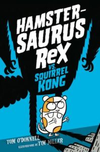 Hamstersaurus Rex vs. Squirrel Kong by Tom O'Donnell, illustrated by Tim Miller