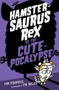 Hamstersaurus Rex vs. The Cute-pocalypse by Tom O'Donnell, illustrated by Tim Miller