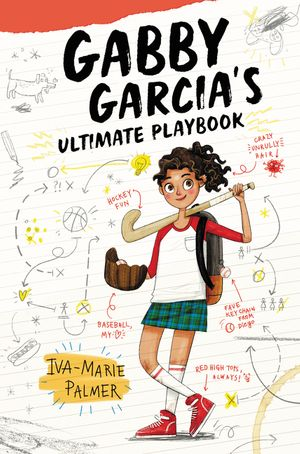 Gabby Garcia's Ultimate Playbook by Iva-Marie Palmer, illustrated by Marta Kissi