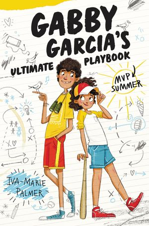 Gabby Garcia's Ultimate Playbook: MVP Summer by Iva-Marie Palmer, illustrated by Marta Kissi