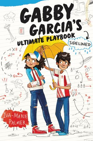 Gabby Garcia's Ultimate Playbook: Sidelined by Iva-Marie Palmer, illustrated by Marta Kissi