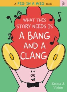 What This Story Needs Is a Bang and a Clang by Emma J. Virjan