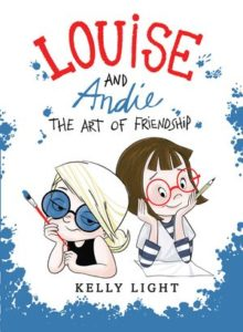 Louise and Andie: The Art of Friendship by Kelly Light