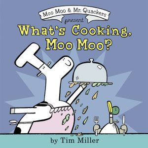 What's Cooking, Moo Moo? By Tim Miller