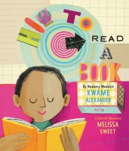 How to Read a Book by Kwame Alexander, illustrated by Melissa Sweet