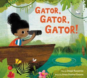Gator, Gator, Gator! by Daniel Berstrom, illustrated by Frann Preston-Gannon
