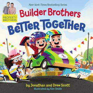 Builder Brothers: Better Together by Jonathan and Drew Scott, illustrated by Kim Smith