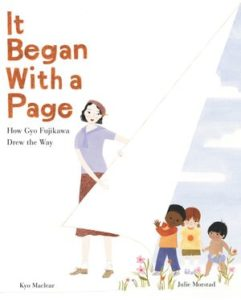 It Began with a Page: How Gyo Fujikawa Drew the Way by Kyo Maclear, illustrated by Julie Morstad