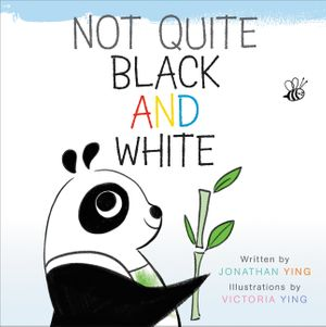 Not Quite Black and White by Jonathan Ying, illustrated by Victoria Ying