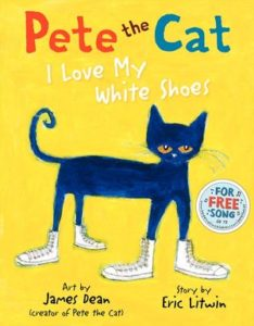 Pete the Cat: I Love My White Shoes by James Dean