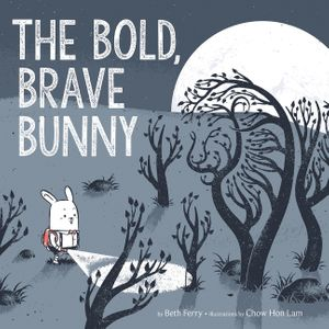 The Bold, Brave Bunny by Beth Ferry, illustrated by Chow Hon Lam
