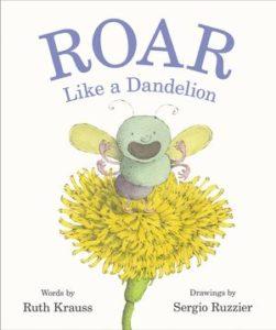 Roar Like a Dandelion by Ruth Krauss, illustrated by Sergio Ruzzier