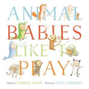 Animal Babies Like to Play by Jennifer Adams