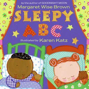Sleepy ABC by Margaret Wise Brown, illustrated by Karen Katz