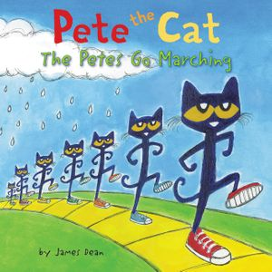 Pete the Cat: The Petes Go Marching by James Dean