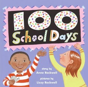 100 School Days by Anne Rockwell, illustrated by Lizzy Rockwell
