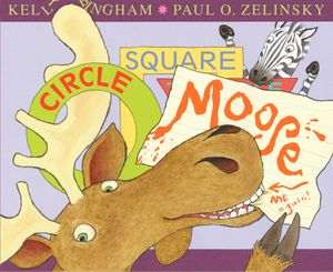 Circle, Square, Moose by Kelly Bingham, illustrated by Paul O. Zelinsky