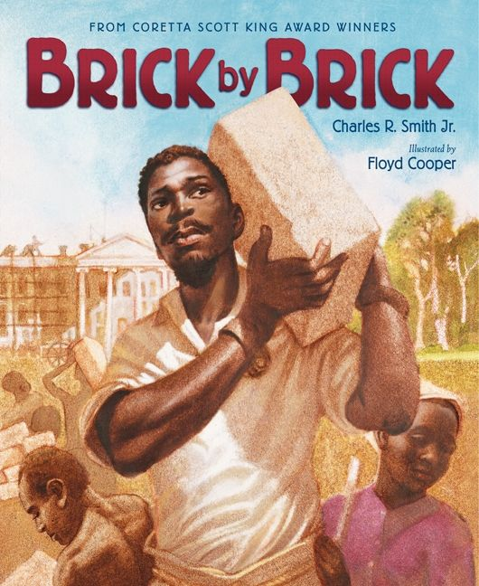 Brick by Brick by Charles R. Smith Jr. illustrated by Floyd Cooper