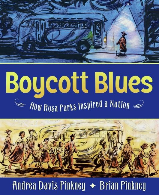 Boycott Blues: How Rosa Parks Inspired a Nation by Andrea Davis Pinkney illustrated by Brian Pinkney