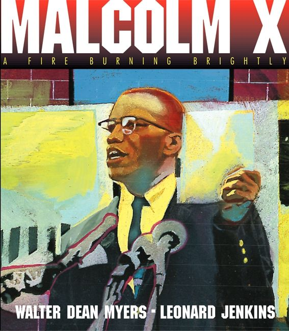 Malcolm X: A Fire Burning Brightly by Walter Dean Myers  illustrated by Leonard Jenkins