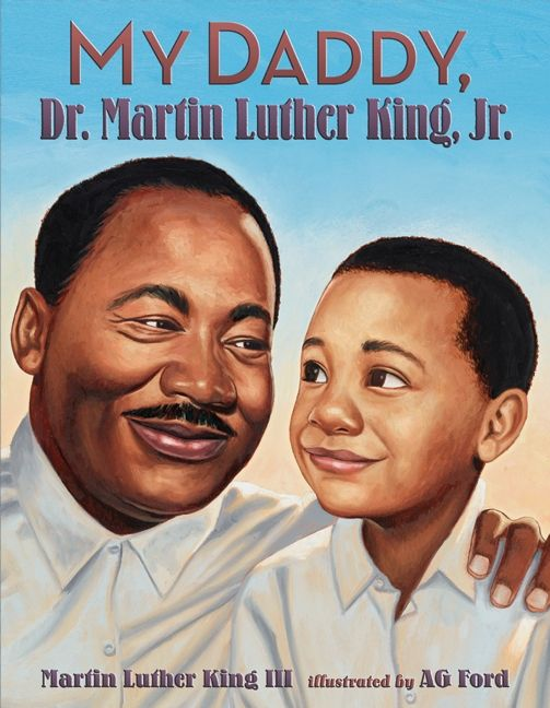 My Daddy, Dr. Martin Luther King, Jr. by Martin Luther King III illustrated by AG Ford