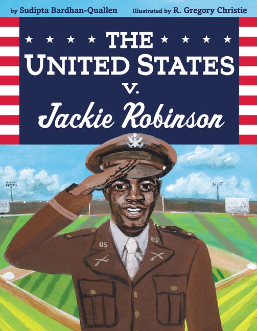 The United States v. Jackie Robinson by Sudipta Bardhan-Quallen illustrated by R. Gregory Christie
