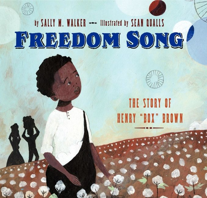 """Freedom Song: The Story of Henry """"Box"""" Brown by Sally M. Walker illustrated by Sean Qualls"""