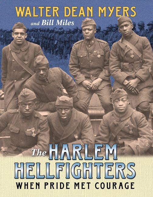 The Harlem Hellfighters: When Pride Met Courage by Walter Dean Myers, Bill Miles