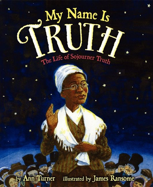 My Name Is Truth: The Life of Sojourner Truth by Ann Turner illustrated by James Ransome