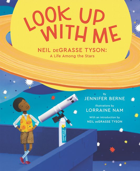 Look Up with Me Neil deGrasse Tyson: A Life Among the Stars by Jennifer Berne illustrated by Lorraine Nam
