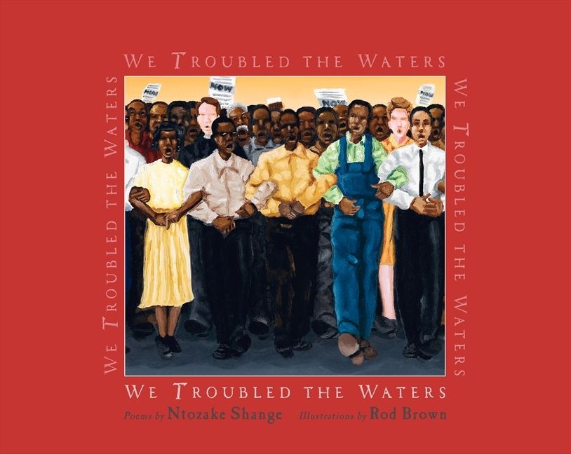 We Troubled the Waters by Ntozake Shange  illustrated by Rod Brown