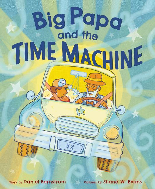 Big Papa and the Time Machine by Daniel Bernstrom  illustrated by Shane W. Evans