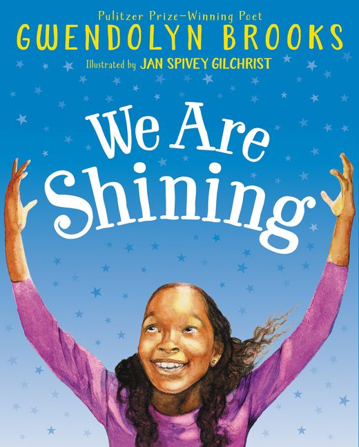 We Are Shining by Gwendolyn Brooks  illustrated by Jan Spivey Gilchrist
