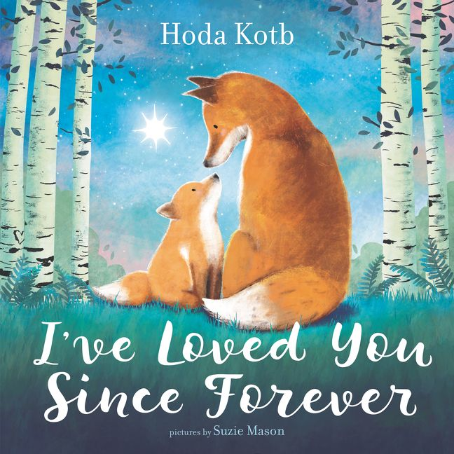 I've Loved You Since Forever by Hoda Kotb illustrated by Suzie Mason