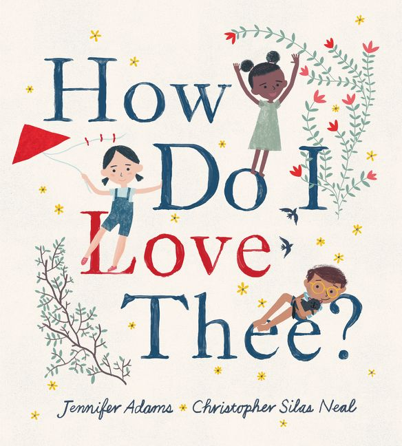 How Do I Love Thee? by Jennifer Adams illustrated by Christopher Silas Neal