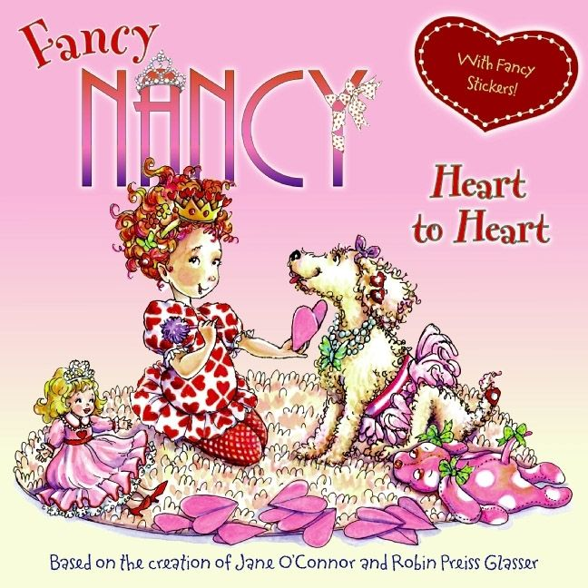 Fancy Nancy: Heart to Heart by Jane O'Connor illustrated by Robin Preiss Glasser