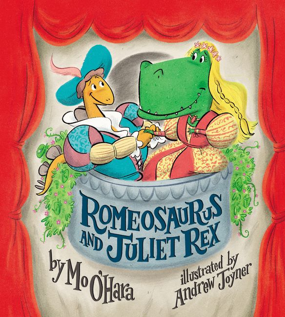 Romeosaurus and Juliet Rex by Mo O'Hara illustrated by Andrew Joyner