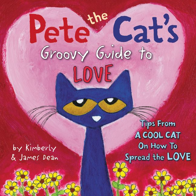 Pete the Cat's Groovy Guide to Love by James Dean, Kimberly Dean