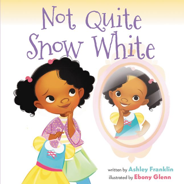 Not Quite Snow White by Ashley Franklin illustrated by Ebony Glenn