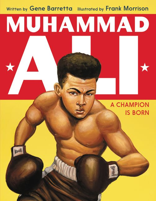 Muhammad Ali A Champion Is Born by Gene Barretta illustrated by Frank Morrison