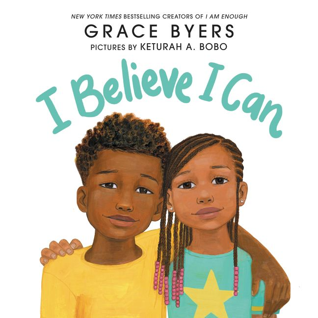 I Believe I Can by Grace Byers  illustrated by Keturah A. Bobo